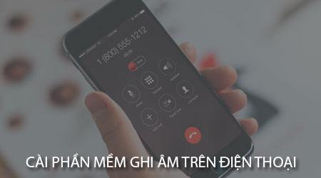 cach cai phan mem ghi am tren dien thoai android iphone