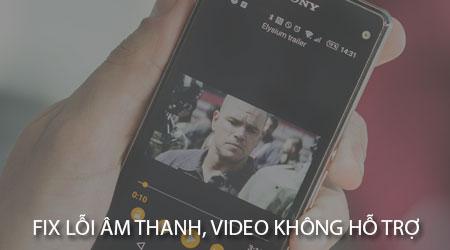 khac phuc loi am thanh video khong ho tro tren android