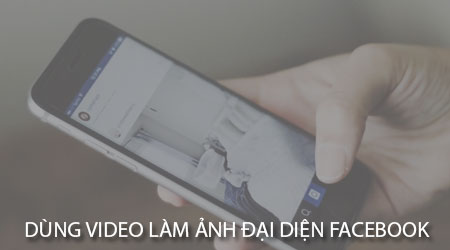 cach dung video lam anh dai dien facebook tren android iphone