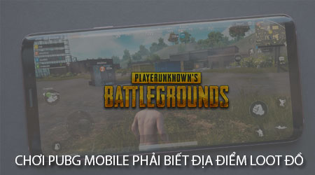 choi pubg mobile phai biet 7 dia diem loot do sau