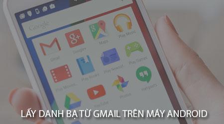 huong dan lay danh ba tu gmail tren may android