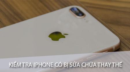 cach kiem tra iphone co bi sua chua thay the hay khong