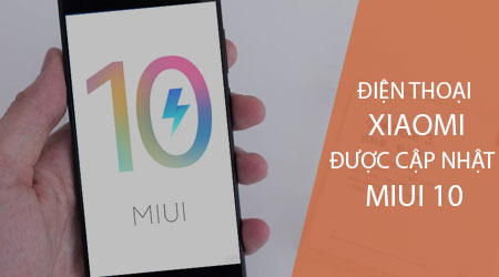 Danh sách điện thoại Xiaomi được cập nhật MIUI 10, cập nhật Android 8.