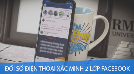 cach doi so dien thoai xac thuc 2 yeu to tren facebook