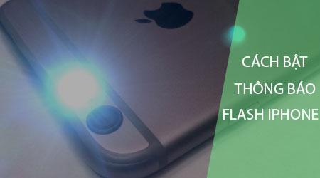 huong dan cach bat den flash khi co thong bao den tren iphone