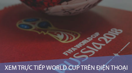cach xem truc tiep world cup tren dien thoai android iphone