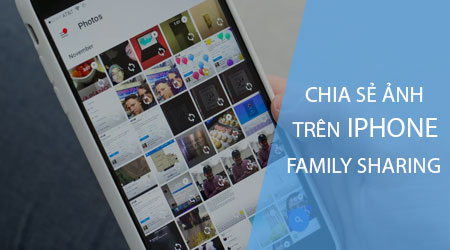 cach chia se anh tren iphone voi tinh nang family sharing