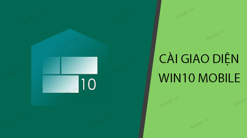 cach cai giao dien windows 10 mobile tren dien thoai android bang launcher 10