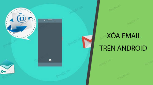 cach xoa email tren android