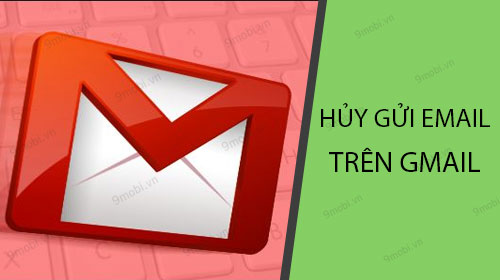 huong dan huy gui email tren ung dung gmail cho android