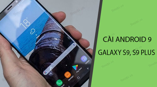 cach cai dat android 9 pie tren galaxy s9 s9 plus