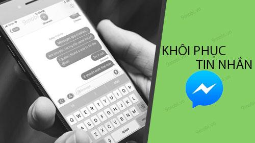 cach khoi phuc tin nhan messenger facebook da xoa tren dien thoai