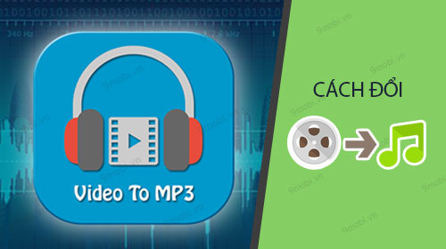 cach doi video sang mp3 tren dien thoai