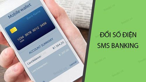 Cách thay đổi số điện thoại SMS Banking các ngân hàng