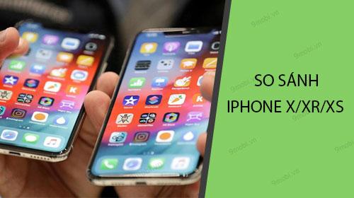 so sanh cau hinh cua iphone x va iphone xr xs xs max