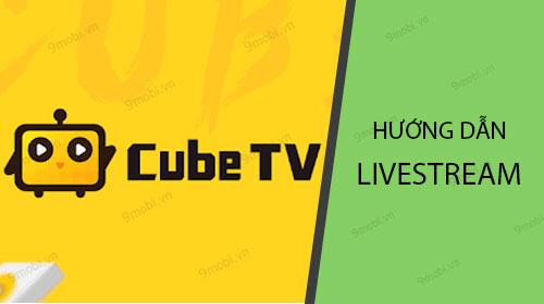 cach livestream tren cubetv