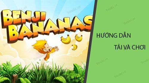 huong dan tai va choi benji bananas
