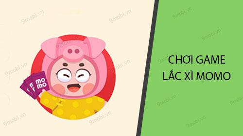 huong dan choi game lac xi tren vi momo