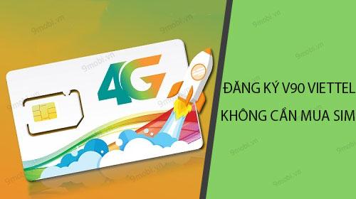 huong dan dang ky goi v90 viettel khong can mua them sim