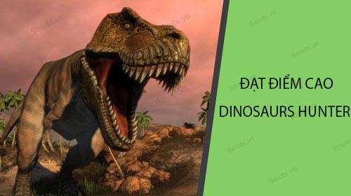 meo dat diem cao khi choi game ban khung long dinosaurs hunter