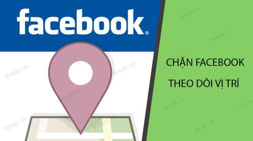 cach chan facebook theo doi vi tri tren android