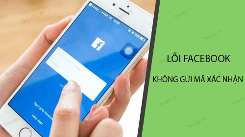 facebook khong gui ma xac nhan ve dien thoai phai lam sao