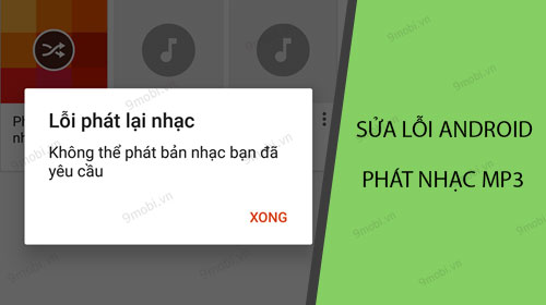 sua loi android khong phat duoc nhac khong mo duoc mp3