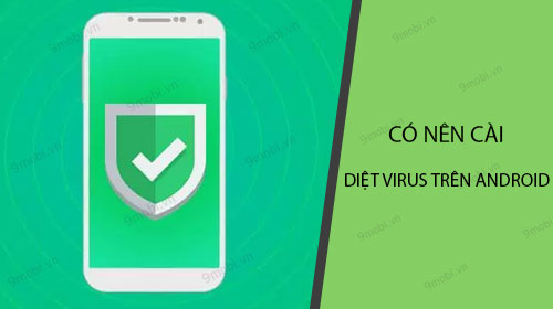 co nen cai ung dung diet virus tren android
