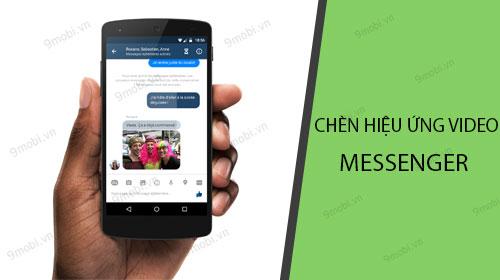 Cách chèn hiệu ứng vào Video trong Messenger