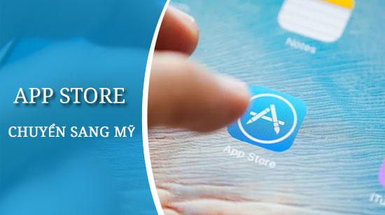 huong dan chuyen app store sang my moi nhat 2019