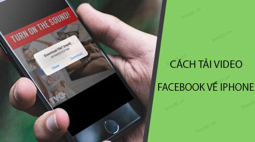 cach tai video facebook ve iphone don gian tren ios 12