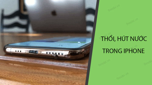 meo thoi nuoc hut nuoc trong iphone khi bi dinh nuoc