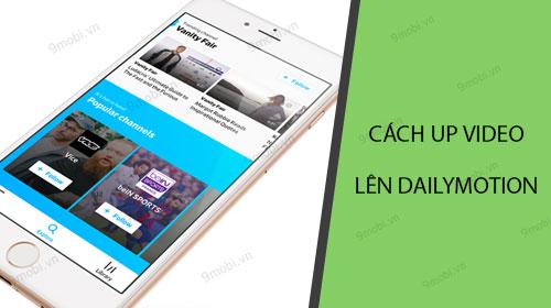 huong dan cach up video len dailymotion com tu dien thoai