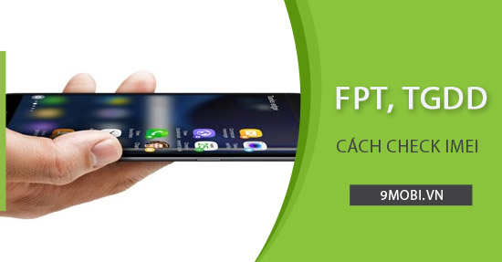 cach check imei fpt tgdd