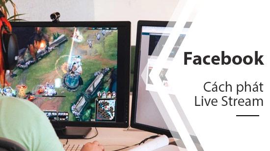 cach phat video truc tiep tren facebook tu may tinh laptop