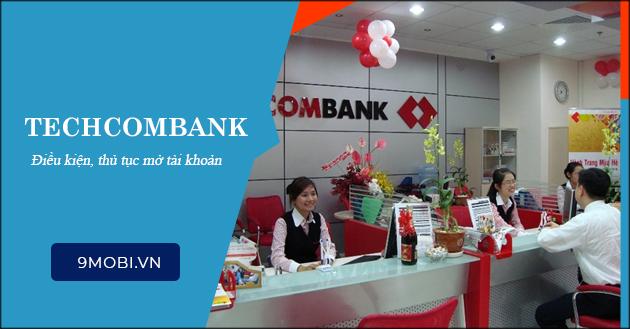 Mở tài khoản Techcombank, điều kiện và lệ phí
