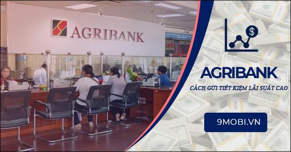 Cách gửi tiết kiệm Agribank lãi suất cao