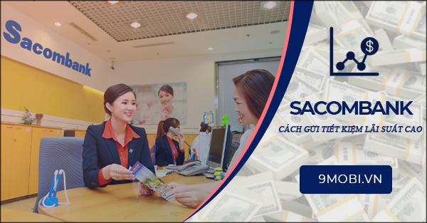 Cách gửi tiết kiệm Sacombank lãi suất cao