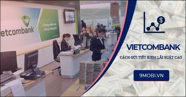 Cách gửi tiết kiệm Vietcombank lãi suất cao