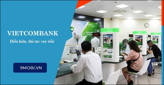 Thủ tục vay tiền Ngân hàng Vietcombank cần những gì?