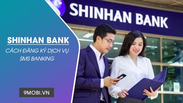 Cách đăng ký SMS Shinhan Bank qua điện thoại