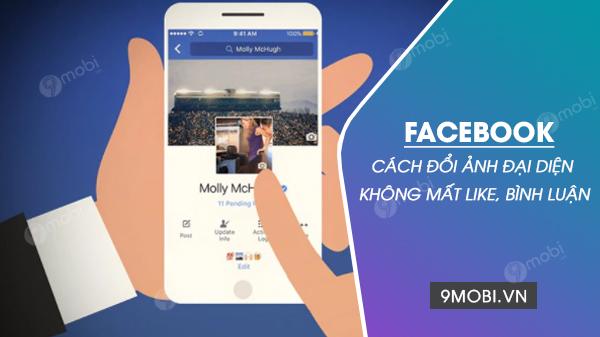cach doi anh dai dien facebook ma khong mat like binh luan