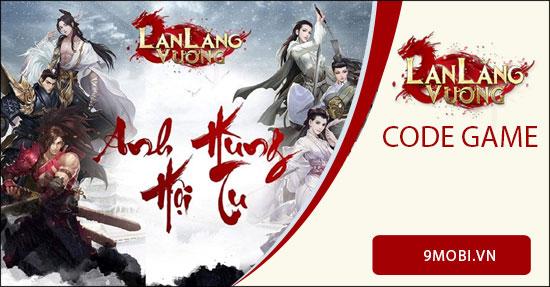 Code game Lan Lăng Vương, cách nhận Giftcode Lan Lăng Vương