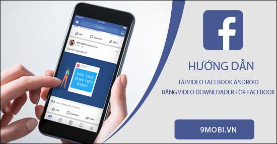 huong dan tai video facebook android bang video downloader for facebook
