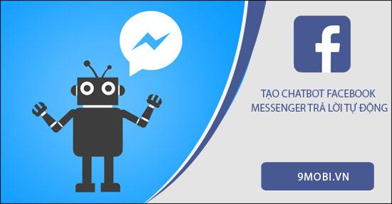 cach tao chatbot facebook messenger de tra loi tu dong