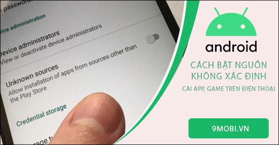 cach bat nguon khong xac dinh tren android de cai app game