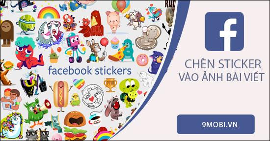 Cách chèn sticker vào ảnh bài viết trên Facebook