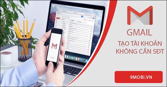 huong dan dang ky gmail khong can so dien thoai