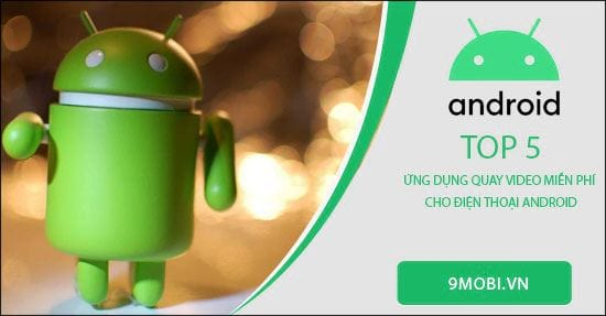 top 5 ung dung quay video mien phi cho dien thoai android