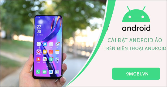 cach cai android ao ngay tren dien thoai android